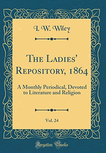 The Ladies' Repository, 1864, Vol. 24: A Monthly Periodical, Devoted to Literature and Religion (Classic Reprint)