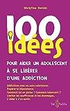 Telecharger Livres 100 idees pour aider un adolescent a se liberer d une addiction (PDF,EPUB,MOBI) gratuits en Francaise
