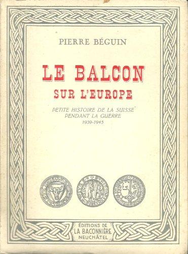 Le balcon de l'europe. petite histoire de la suisse pendant la guerre - 1939-1945