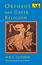 Orpheus and Greek Religion: A Study of the Orphic Movement (Mythos: The Princeton/Bollingen Series in World Mythology)