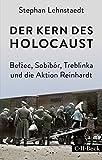 Der Kern des Holocaust: Belzec, Sobibór, Treblinka und die Aktion Reinhardt - Stephan Lehnstaedt