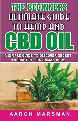 The Beginners Ultimate Guide to Hemp and CBD Oil: A Simple Guide to Discover Secret Therapy of the Human Body (English Edition) - Aromatherapie Energy-boost
