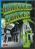 Haunted Places (Strange…but True?)