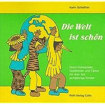 Die Welt ist schön. Neue Kreisspiele, Spiellieder und Tänze für drei- bis achtjährige Kinder: Die Welt ist schön, Bd.1