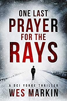 One Last Prayer for the Rays: A shocking and exhilarating new crime thriller for 2019 (A DCI Yorke Thriller Book 1) (English Edition) van [Markin, Wes]