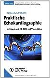 Praktische Echokardiographie: Lehrbuch und CD-ROM mit Video-Atlas