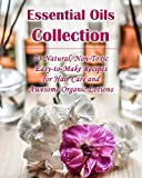 Essential Oils Collection: 73 Natural, Non-Toxic Easy-to-Make Recipes for Hair Care and Awesome Organic Lotions: (Natural Hair Care, Organic Lotions, Lotion (Organic Essential Oils, Natural Remedies)