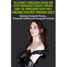 Transgender Before and After Transgender Surgery Survival Guide for Transgender People with Transgender Issues about Transgender Equality: Transgender ... Help, Transgenders Book 1) (English Edition)