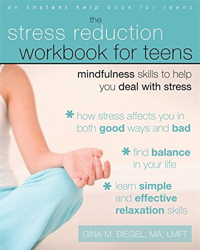 Stress Reduction Workbook for Teens: Mindfulness Skills to Help You Deal with Stress (Instant Help) (An Instant Help Book for Teens)
