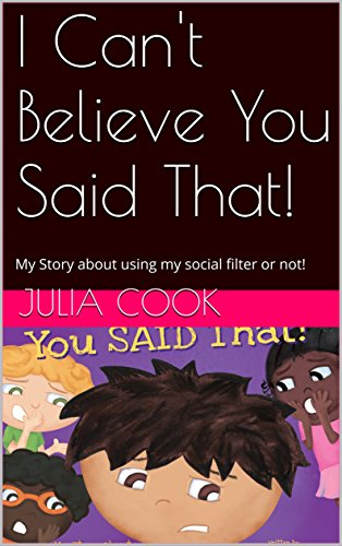 I Can't Believe You Said That!: My Story about using my social filter or not! (Best Me I Can Be! Book 7)