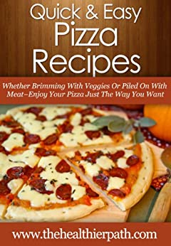 Pizza Recipes: Whether Brimming With Veggies Or Piled On With Meat-Enjoy Your Pizza Just The Way You Want (Quick & Easy Recipes) (English Edition) von [Miller, Mary]