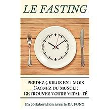 FASTING: PERDEZ 5 KILOS EN 1 MOIS, GAGNEZ DU MUSCLE, RETROUVEZ VOTRE VITALITÉ + 1 mois de diet planifié à imprimer - En collaboration avec le Docteur FUNG