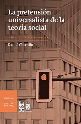 Pretensión universalista de la teoría social, La por Daniel Chernilo