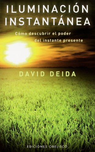 Iluminación instantánea (METAFÍSICA Y ESPIRITUALIDAD) por DAVID DEIDA