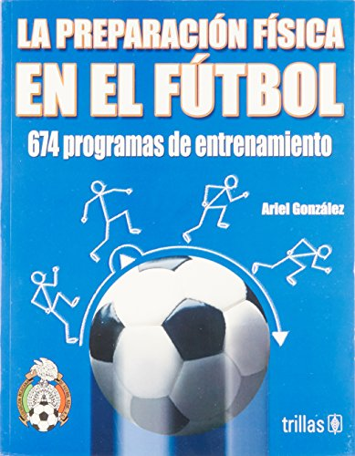 La preparacion fisica en el futbol/ The fitness training in soccer: 674 Programas De Entrenamiento/ 674 Training Programs