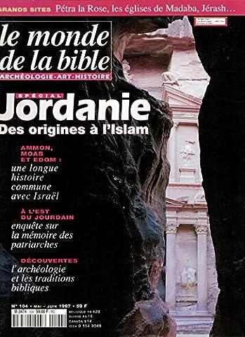 Le monde de la bible / numéro 104 / Jordanie : Des origines à l'Islam / Pétra la Rose / Madaba / Jérash... / Jourdain / Ammon, Moab et Edom