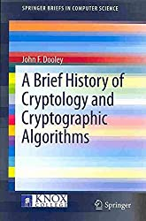 [A Brief History of Cryptology and Cryptographic Algorithms] (By: John F. Dooley) [published: October, 2013]