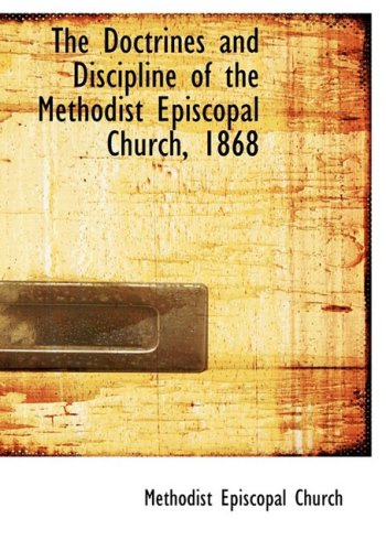 The Doctrines and Discipline of the Methodist Episcopal Church, 1868