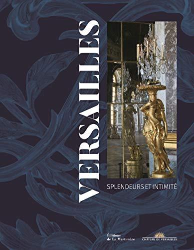 Versailles : splendeurs et intimité |