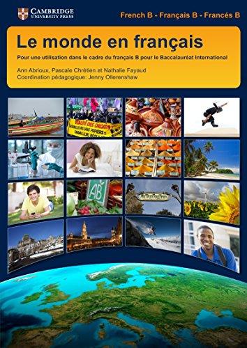 Le monde en français Student's Book: Pour une Utilisation dans le cadre du Français B pour le Baccalauréat International (IB Diploma)