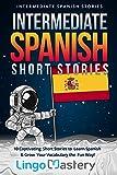 Intermediate Spanish Short Stories: 10 Captivating Short Stories to Learn Spanish & G...