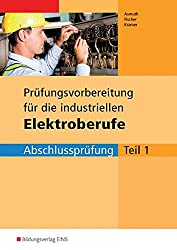Prüfungsvorbereitungen: Prüfungsvorbereitung für die neugeordneten Elektroberufe - Abschlussprüfung Teil 1 (Industrie). Arbeitsbuch. Mit Lösungsheft (Lernmaterialien)