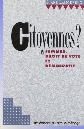 Citoyennes? Femmes, droit de vote et d?mocratie by Diane Lamoureux (January 19,1989)