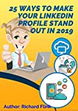 25 ways to make your LinkedIn profile stand out in 2019: Make this for success! (English Edition)