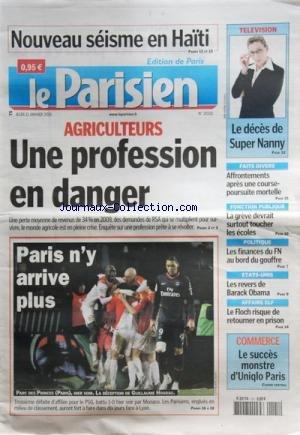 PARISIEN (LE) [No 20331] du 21/01/2010 - NOUVEAU SEISME EN HAITI -AGRICULTEURS / UNE PROFESSION EN DANGER -FOOT / PARIS / GUILLAUME HOARAU -LE SUCCES MONSTRE D4UNIQLO PARIS -AFFAIRE ELF / LE FLOCH RISQUE DE RETOURNER EN PRISON -LES REVERS DE OBAMA -LES FINANCES DU FN AU BORD DU GOUFFRE -LES CONFLITS SOCIAUX -AFFRONTEMENTS APRES UNE COURSE-POURSUITE MORTELLE -LE DECES DE SUPER NANNY par Collectif