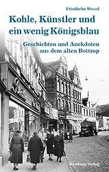 Kohle, Künstler und ein wenig Königsblau - Geschichten und Anekdoten aus dem alten Bottrop