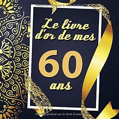 Le Livre D'or De Mes 60 Ans: Cadeau d'anniversaire Son Jubilé Livre à Personnaliser Journal Intime Carnet Cahier Pour Hommes Et Femmes - 80 Pages 21.59 x 21.59cm