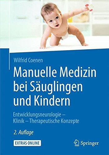 Manuelle Medizin bei Säuglingen und Kindern: Entwicklungsneurologie - Klinik - Therapeutische Konzepte