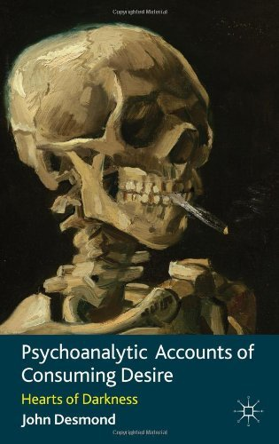 Psychoanalytic Accounts of Consuming Desire: Hearts of Darkness by Dr John Desmond (28-Nov-2012) Hardcover