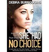 [ SHE HAD NO CHOICE ] Burroughs, Debra (AUTHOR ) Oct-24-2011 Paperback