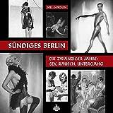 Sündiges Berlin.: Die zwanziger Jahre: Sex, Rausch, Untergang - Mel Gordon