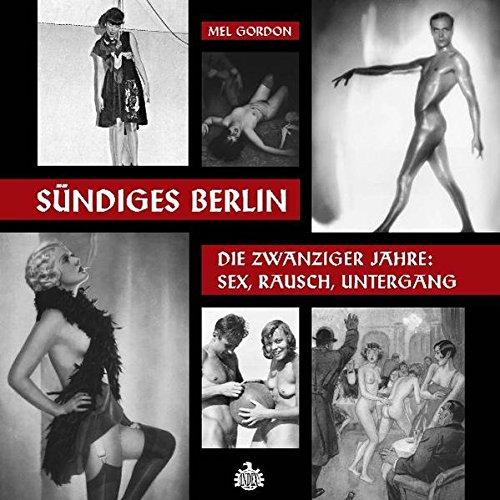 Sündiges Berlin.: Die zwanziger Jahre: Sex, Rausch, Untergang
