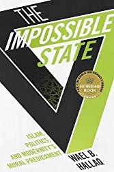The Impossible State: Islam, Politics, and Modernity's Moral Predicament by Wael B. Hallaq (2014-09-16)