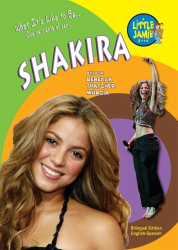 Shakira (Little Jamie Books: What It's Like to Be/Que Se Siente Al Ser (Library)) por Becky Thatcher