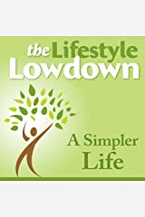 The Lifestyle Lowdown: A Simpler Life Kindle Edition