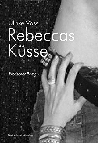 Voss, Ulrike - Rebeccas Küsse: Erotischer Roman