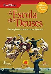 Escola dos Deuses: Formação dos líderes da nova Economia (Portuguese Edition)