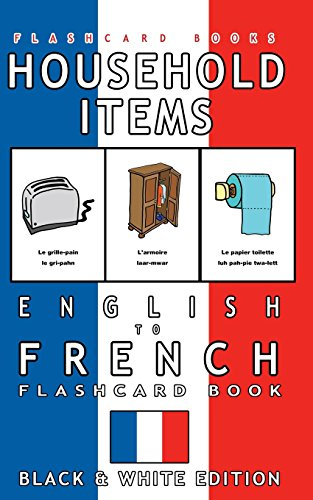 Household Items - English to French Flash Card Book: Black and White Edition - French for Kids: Volume 3 (French Bilingual Flashcards)