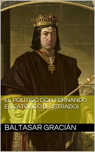 El político don Fernando el Católico (Ilustrado) por Baltasar Gracián