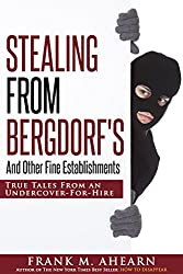 STEALING FROM BERGDORF'S: And Other Fine Establishments: True Tales From An Undercover-For-Hire (English Edition)