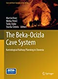 Front cover for the book The Beka-Ocizla Cave System: Karstological Railway Planning in Slovenia (Cave and Karst Systems of the World) by Martin Knez