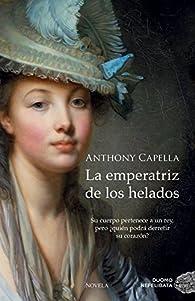 La Emperatriz De Los Helados par Anthony Capella