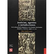Justicias, agentes y jurisdicciones : de la monarquía hispánica a los estados nacionales : España y América, siglos XVI-XIX (Historia)