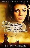 Rescuing The Bride. Dodge City Brides