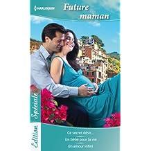 Future Maman : Ce secret désir... - Un bébé pour la vie - Un amour infini (Edition Spéciale)