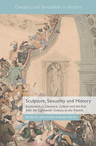 Sculpture, Sexuality and History: Encounters in Literature, Culture and the Arts from the Eighteenth Century to the Present (Genders and Sexualities in History)